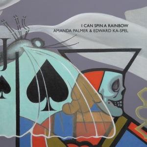 "Amanda Palmer & Edward Ka-Spel ""I Can Spin A Rainbow"""